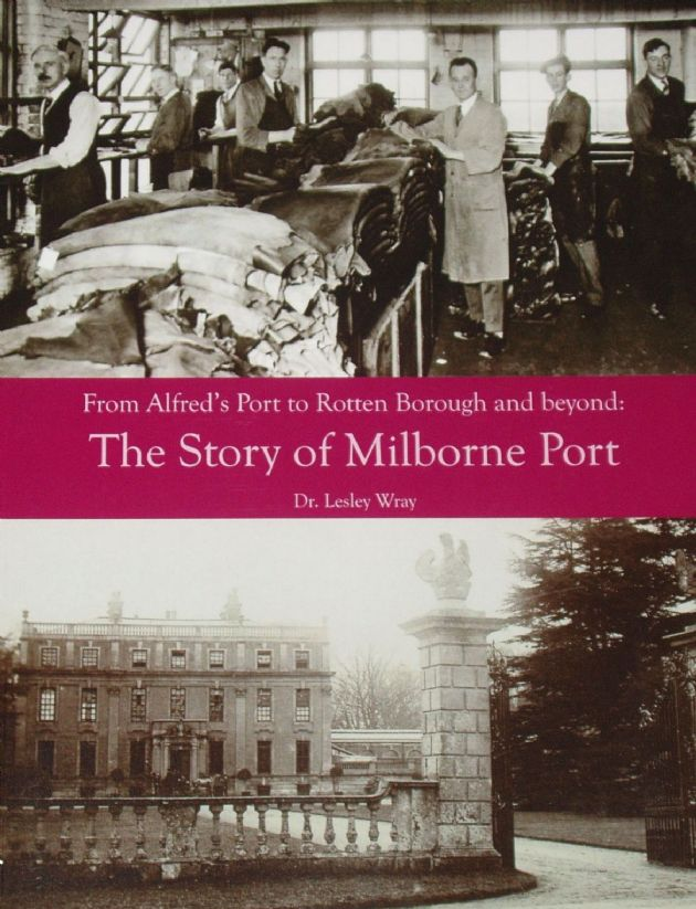 From Alfred's Port to Rotten Borough and Beyond - The Story of Milborne Port, by Lesley Wray